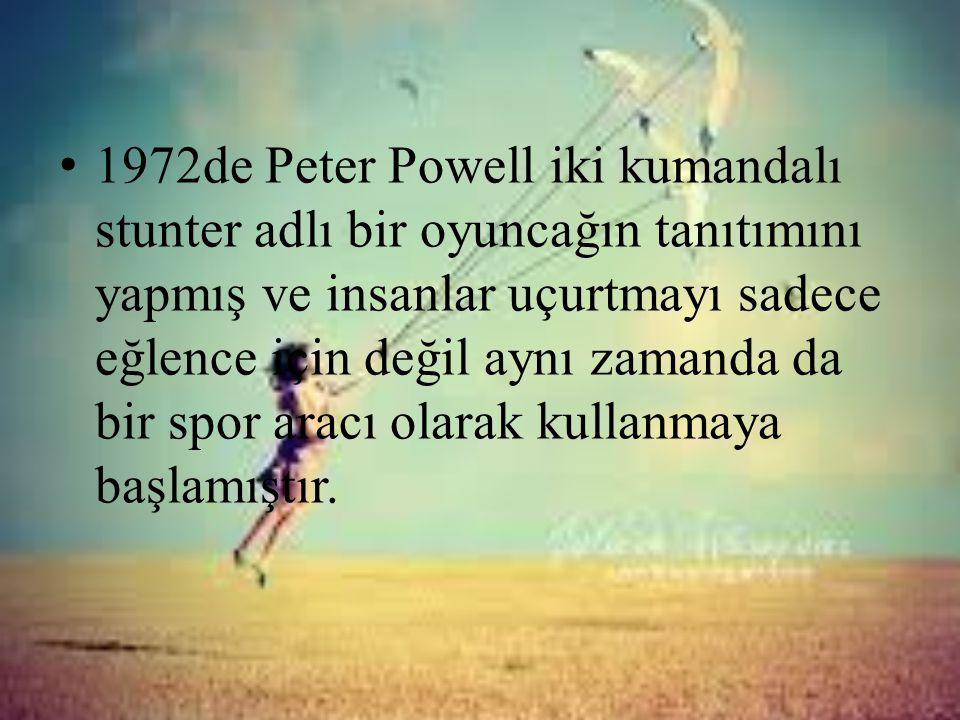 • 1972de Peter Powell iki kumandalı stunter adlı bir oyuncağın tanıtımını yapmış ve insanlar uçurtmayı sadece eğlence için değil aynı zamanda da bir s