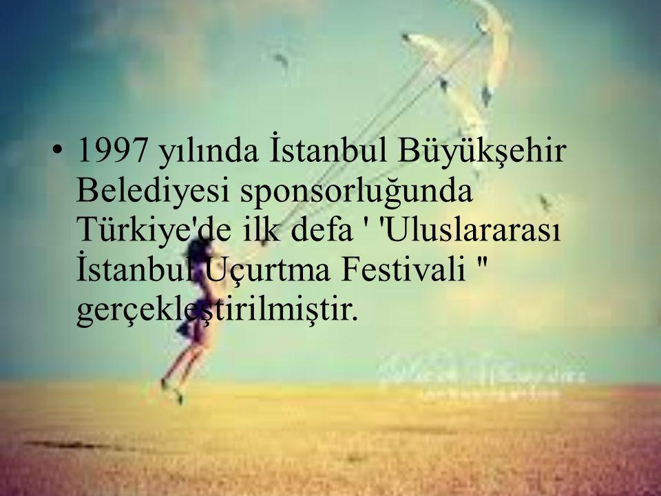 • 1997 yılında İstanbul Büyükşehir Belediyesi sponsorluğunda Türkiye'de ilk defa ' 'Uluslararası İstanbul Uçurtma Festivali '' gerçekleştirilmiştir.