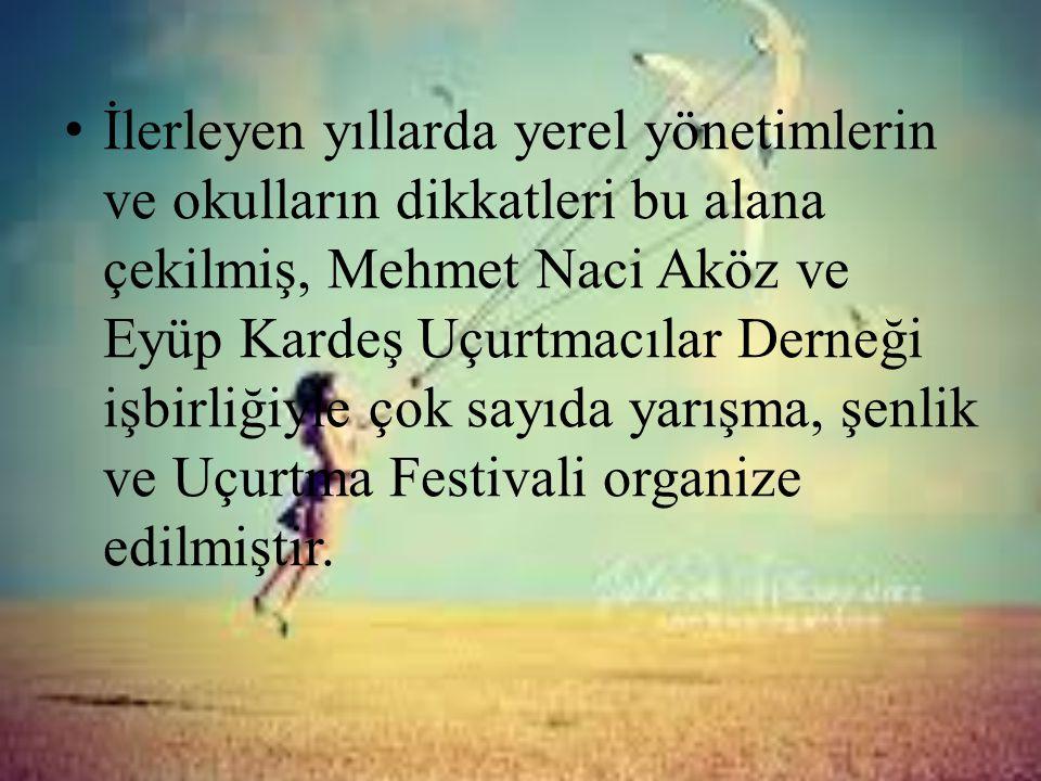 • İlerleyen yıllarda yerel yönetimlerin ve okulların dikkatleri bu alana çekilmiş, Mehmet Naci Aköz ve Eyüp Kardeş Uçurtmacılar Derneği işbirliğiyle ç