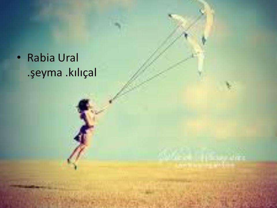 • Rabia Ural.şeyma.kılıçal