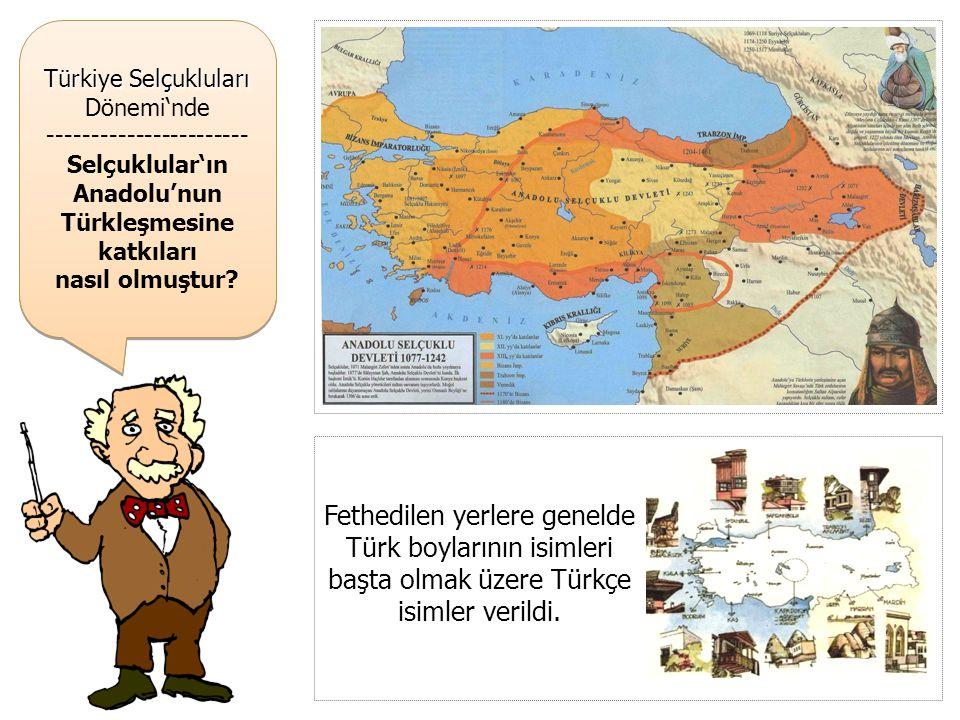 Türkiye Selçukluları Dönemi'nde ----------------------- Selçuklular'ın Anadolu'nun Türkleşmesine katkıları nasıl olmuştur? Türkiye Selçukluları Dönemi