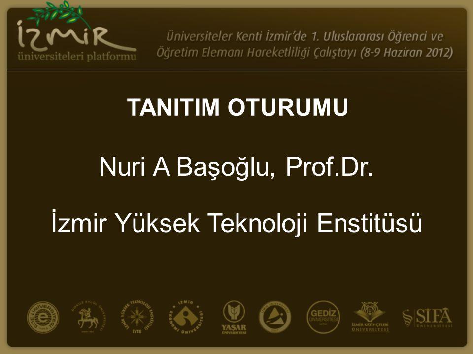 TANITIM OTURUMU Nuri A Başoğlu, Prof.Dr. İzmir Yüksek Teknoloji Enstitüsü