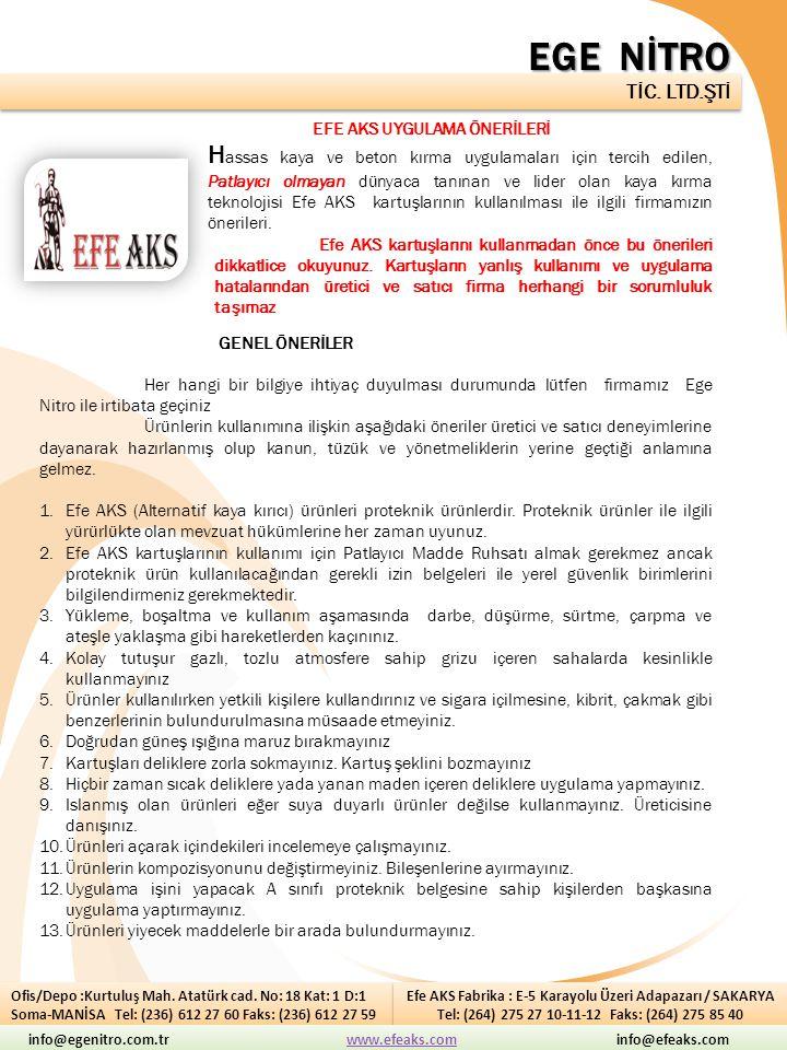 EGE NİTRO TİC. LTD.ŞTİ Ofis/Depo :Kurtuluş Mah. Atatürk cad. No: 18 Kat: 1 D:1 Soma-MANİSA Tel: (236) 612 27 60 Faks: (236) 612 27 59 Efe AKS Fabrika