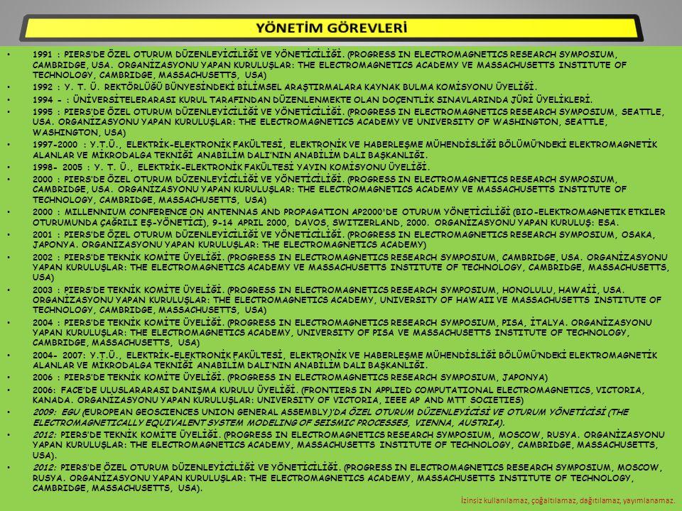 • 1991 : PIERS'DE ÖZEL OTURUM DÜZENLEYİCİLİĞİ VE YÖNETİCİLİĞİ. (PROGRESS IN ELECTROMAGNETICS RESEARCH SYMPOSIUM, CAMBRIDGE, USA. ORGANİZASYONU YAPAN K