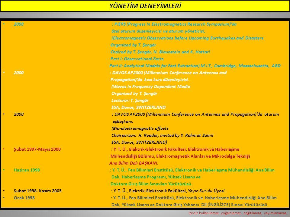 YÖNETİM DENEYİMLERİ • 2000 : PIERS (Progress In Electromagnetics Research Symposium)'da özel oturum düzenleyicisi ve oturum yöneticisi, (Electromagnet