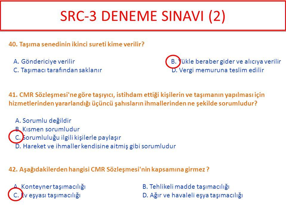 42. Aşağıdakilerden hangisi CMR Sözleşmesi'nin kapsamına girmez ? A. Konteyner taşımacılığı B. Tehlikeli madde taşımacılığı C. Ev eşyası taşımacılığı