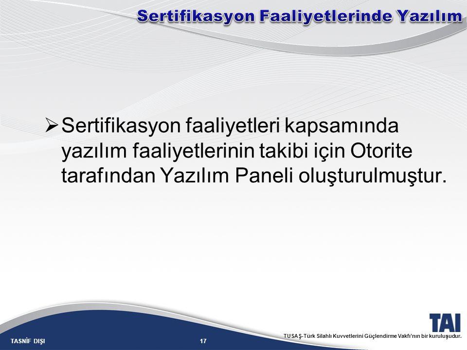 17TASNİF DIŞI TUSAŞ-Türk Silahlı Kuvvetlerini Güçlendirme Vakfı'nın bir kuruluşudur.  Sertifikasyon faaliyetleri kapsamında yazılım faaliyetlerinin t