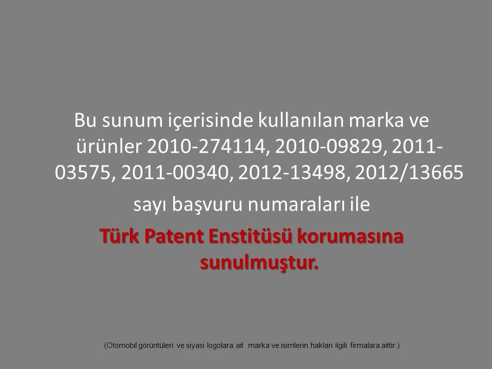 Bu sunum içerisinde kullanılan marka ve ürünler 2010-274114, 2010-09829, 2011- 03575, 2011-00340, 2012-13498, 2012/13665 sayı başvuru numaraları ile T