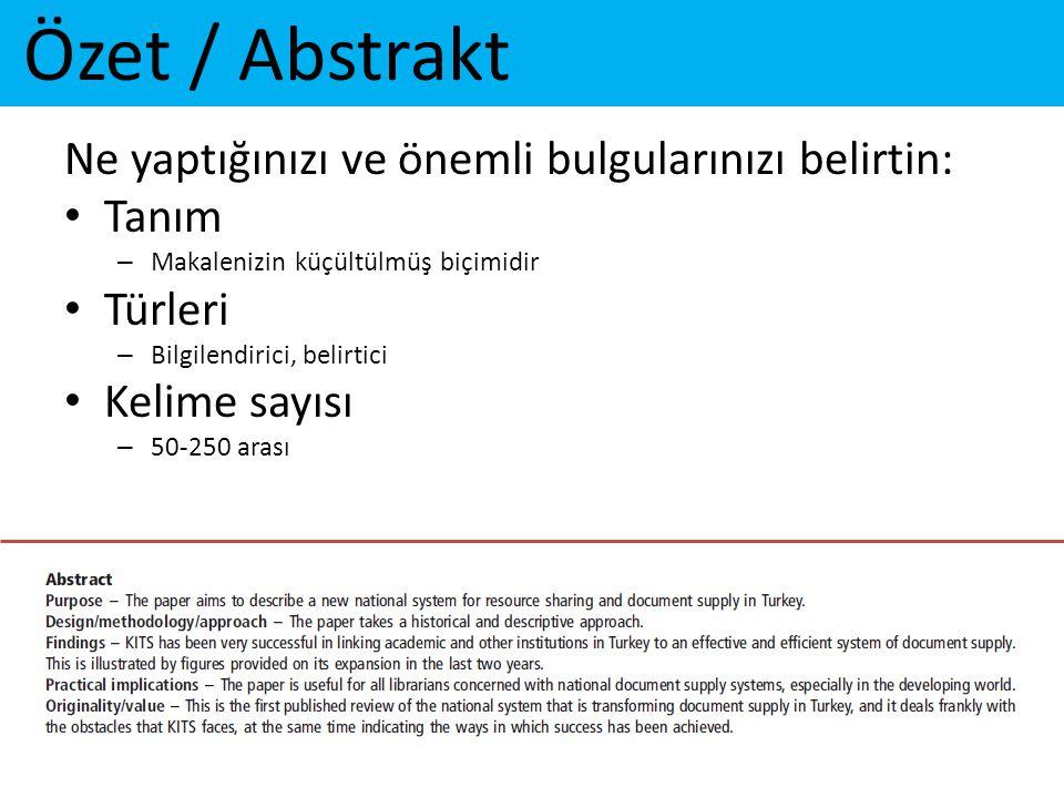 Özet / Abstrakt Ne yaptığınızı ve önemli bulgularınızı belirtin: • Tanım – Makalenizin küçültülmüş biçimidir • Türleri – Bilgilendirici, belirtici • K