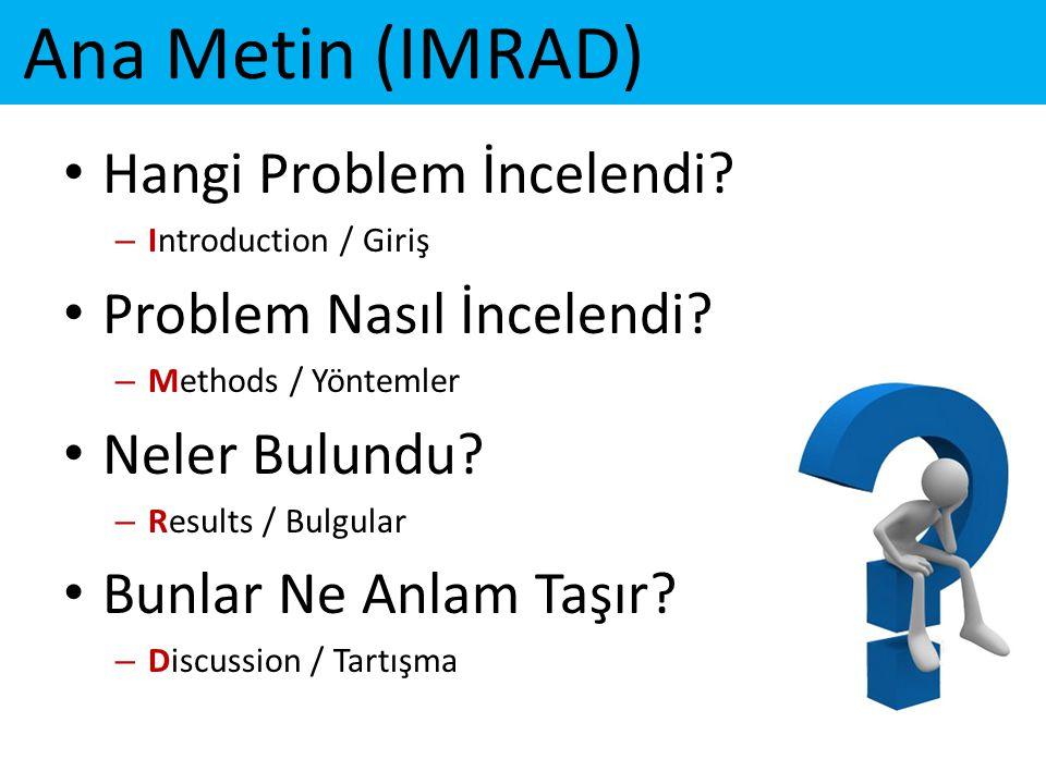 Ana Metin (IMRAD) • Hangi Problem İncelendi? – Introduction / Giriş • Problem Nasıl İncelendi? – Methods / Yöntemler • Neler Bulundu? – Results / Bulg