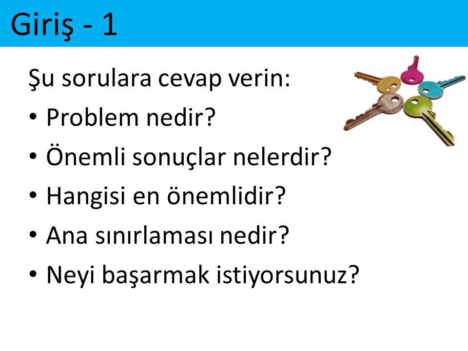 Giriş - 1 Şu sorulara cevap verin: • Problem nedir? • Önemli sonuçlar nelerdir? • Hangisi en önemlidir? • Ana sınırlaması nedir? • Neyi başarmak istiy