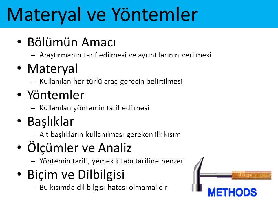 Materyal ve Yöntemler • Bölümün Amacı – Araştırmanın tarif edilmesi ve ayrıntılarının verilmesi • Materyal – Kullanılan her türlü araç-gerecin belirti