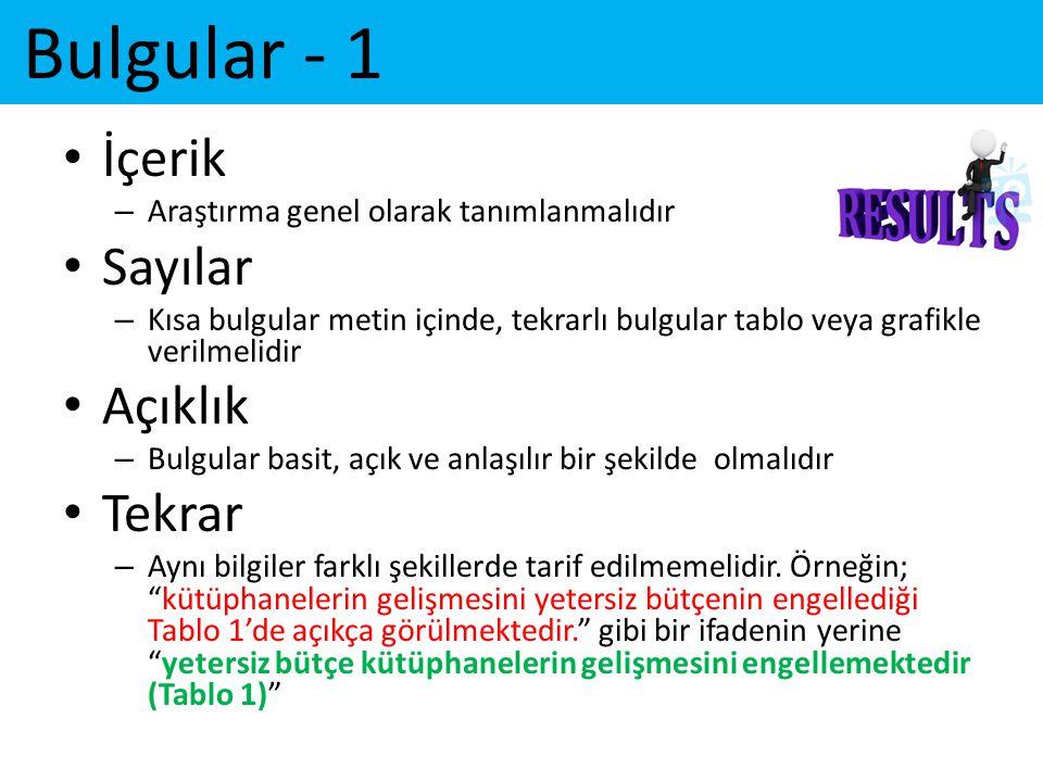 Bulgular - 1 • İçerik – Araştırma genel olarak tanımlanmalıdır • Sayılar – Kısa bulgular metin içinde, tekrarlı bulgular tablo veya grafikle verilmeli