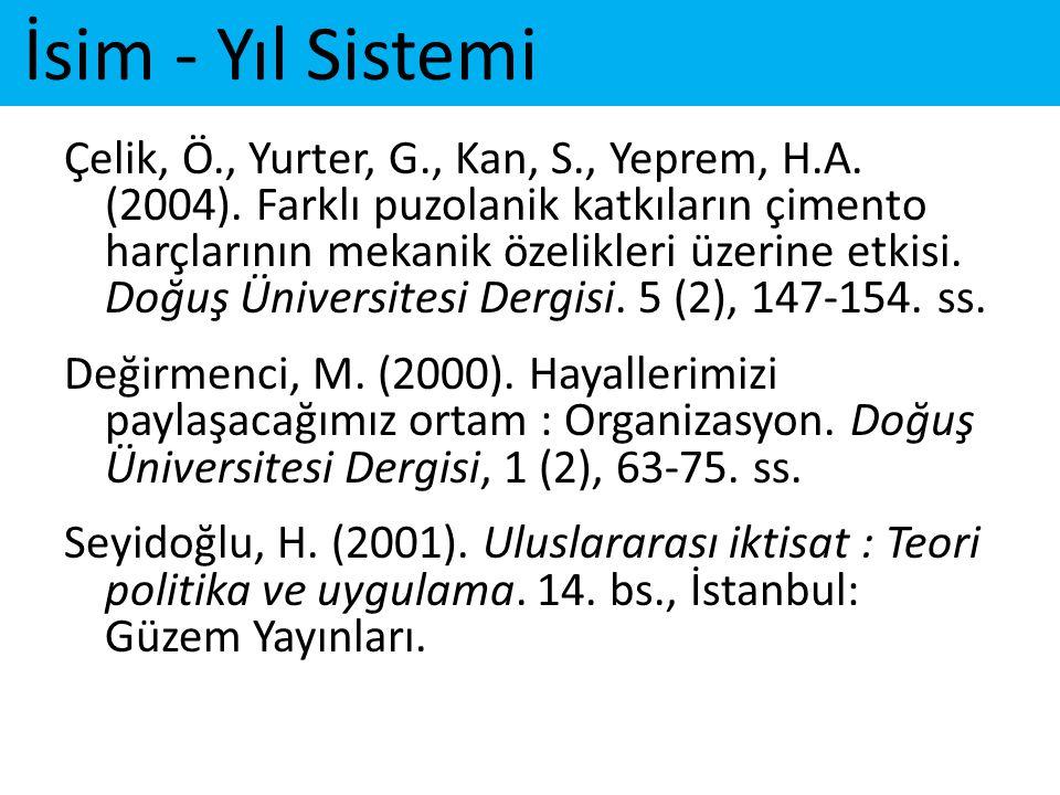 İsim - Yıl Sistemi Çelik, Ö., Yurter, G., Kan, S., Yeprem, H.A. (2004). Farklı puzolanik katkıların çimento harçlarının mekanik özelikleri üzerine etk
