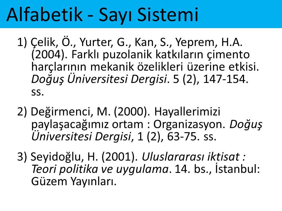 Alfabetik - Sayı Sistemi 1) Çelik, Ö., Yurter, G., Kan, S., Yeprem, H.A. (2004). Farklı puzolanik katkıların çimento harçlarının mekanik özelikleri üz