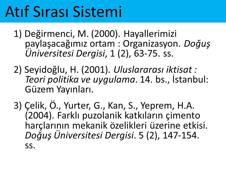 Atıf Sırası Sistemi 1) Değirmenci, M. (2000). Hayallerimizi paylaşacağımız ortam : Organizasyon. Doğuş Üniversitesi Dergisi, 1 (2), 63-75. ss. 2) Seyi