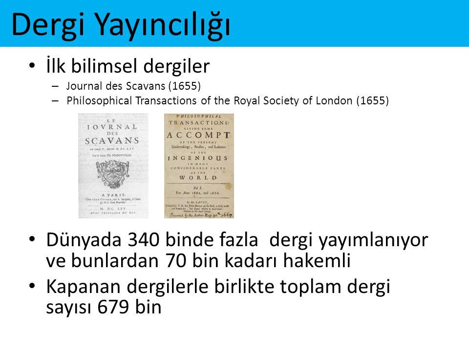 Dergi Yayıncılığı • İlk bilimsel dergiler – Journal des Scavans (1655) – Philosophical Transactions of the Royal Society of London (1655) • Dünyada 34