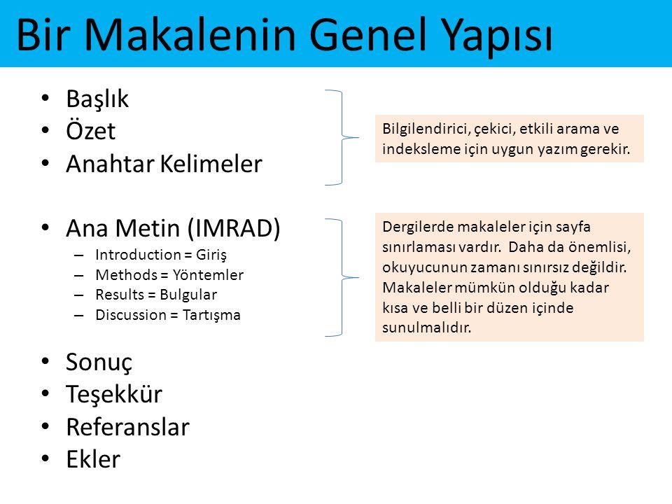 Bir Makalenin Genel Yapısı • Başlık • Özet • Anahtar Kelimeler • Ana Metin (IMRAD) – Introduction = Giriş – Methods = Yöntemler – Results = Bulgular –