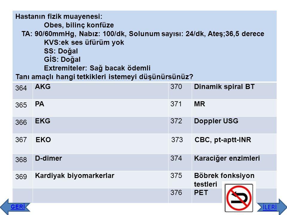 Hastanın fizik muayenesi: Obes, bilinç konfüze TA: 90/60mmHg, Nabız: 100/dk, Solunum sayısı: 24/dk, Ateş;36,5 derece KVS:ek ses üfürüm yok SS: Doğal G