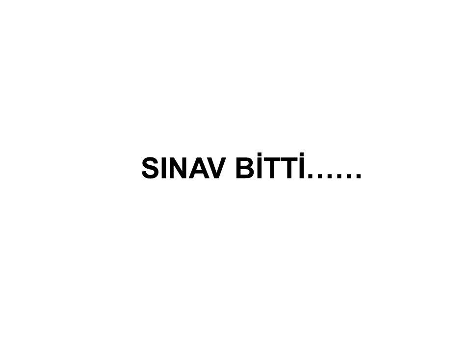 SINAV BİTTİ……