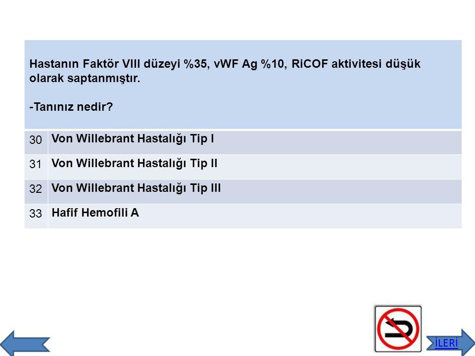 Hastanın Faktör VIII düzeyi %35, vWF Ag %10, RiCOF aktivitesi düşük olarak saptanmıştır. -Tanınız nedir? 30 Von Willebrant Hastalığı Tip I 31 Von Will