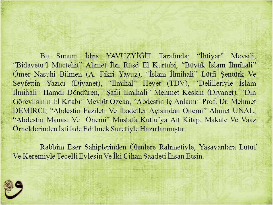 "Bu Sunum İdris YAVUZYİĞİT Tarafında; ""İhtiyar"" Mevsılî, ""Bidayetu'l Müctehit"" Ahmet İbn Rüşd El Kurtubi, ""Büyük İslam İlmihali"" Ömer Nasuhi Bilmen (A."