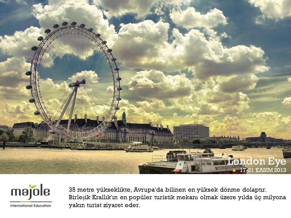 + London Eye  17-21 KASIM 2013 BETT PROGRAMI 35 metre yükseklikte, Avrupa'da bilinen en yüksek dönme dolaptır. Birle ş ik Krallık'ın en popüler turis