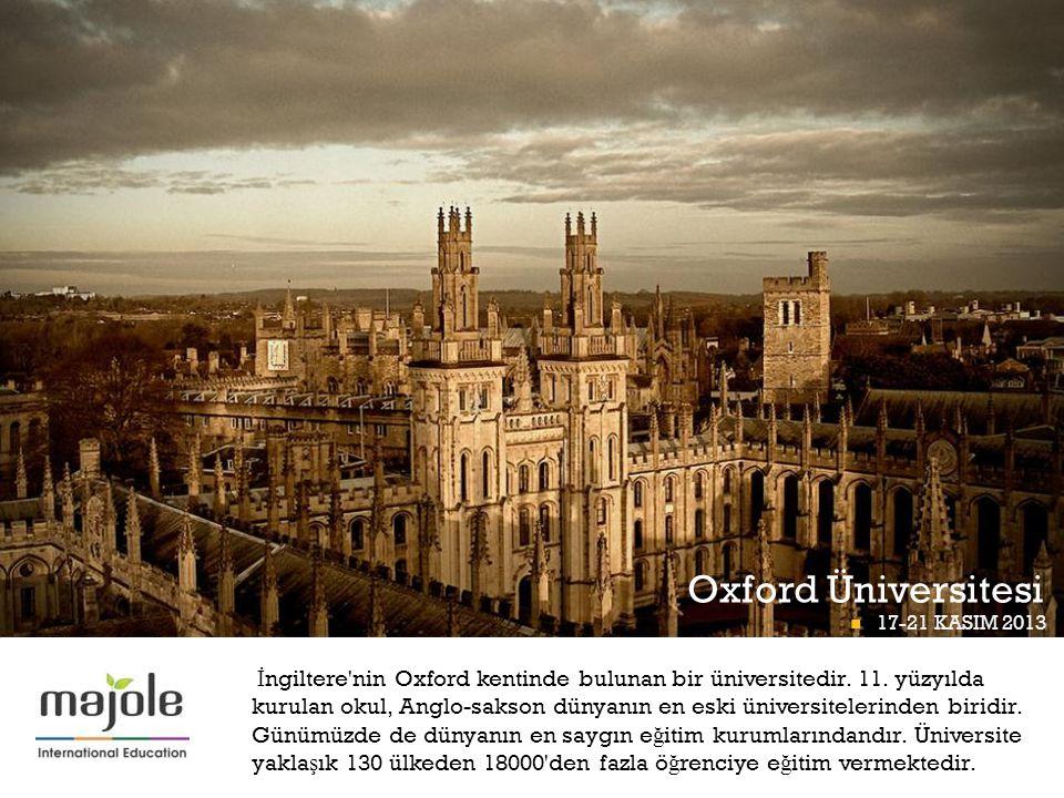 + Oxford Üniversitesi  17-21 KASIM 2013 BETT PROGRAMI İ ngiltere'nin Oxford kentinde bulunan bir üniversitedir. 11. yüzyılda kurulan okul, Anglo-saks