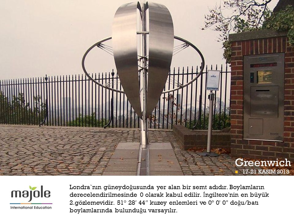 + Greenwich  17-21 KASIM 2013 BETT PROGRAMI Londra`nın güneydo ğ usunda yer alan bir semt adıdır. Boylamların derecelendirilmesinde 0 olarak kabul ed