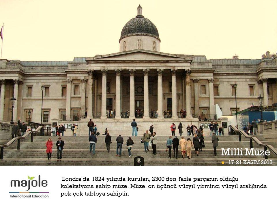 + Milli Müze  17-21 KASIM 2013 BETT PROGRAMI Londra'da 1824 yılında kurulan, 2300'den fazla parçanın oldu ğ u koleksiyona sahip müze. Müze, on üçüncü