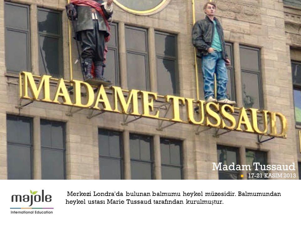 + Madam Tussaud  17-21 KASIM 2013 BETT PROGRAMI Merkezi Londra'da bulunan balmumu heykel müzesidir. Balmumundan heykel ustası Marie Tussaud tarafında