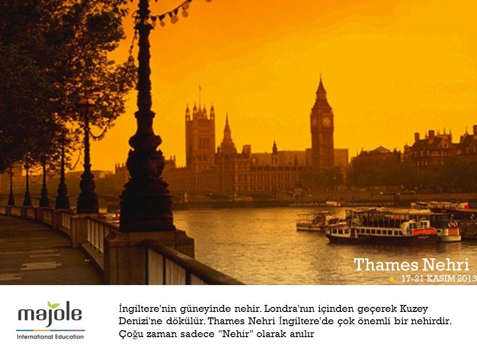 + BETT Thames Nehri  17-21 KASIM 2013 BETT PROGRAMI İ ngiltere'nin güneyinde nehir. Londra'nın içinden geçerek Kuzey Denizi'ne dökülür. Thames Nehri