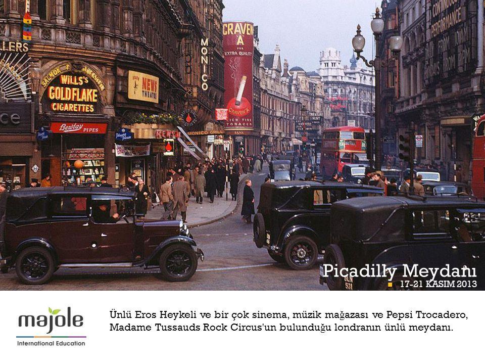 + BETT Picadilly Meydanı  17-21 KASIM 2013 BETT PROGRAMI Ünlü Eros Heykeli ve bir çok sinema, müzik ma ğ azası ve Pepsi Trocadero, Madame Tussauds Ro