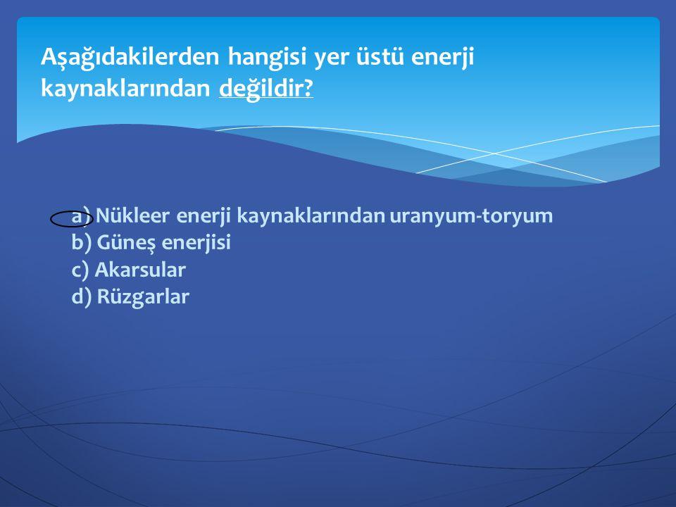a) Nükleer enerjiyle b) Güneş enerjisiyle c) Doğalgaz enerjisiyle d) Hidrotermik santrallerle Hangi enerjiyle elektrik üretiminin maliyeti daha pahalıdır?