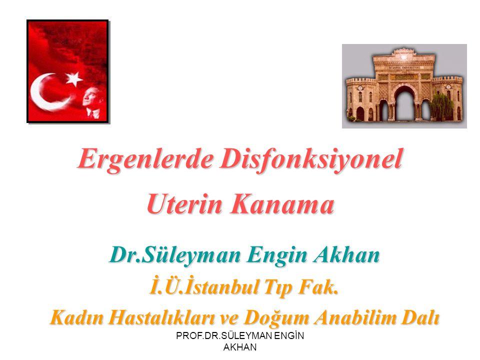 Ergenlerde Disfonksiyonel Uterin Kanama Dr.Süleyman Engin Akhan İ.Ü.İstanbul Tıp Fak. Kadın Hastalıkları ve Doğum Anabilim Dalı PROF.DR.SÜLEYMAN ENGİN