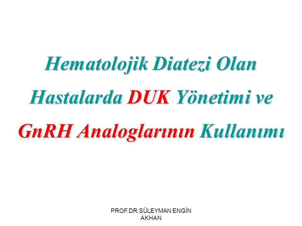 Hematolojik Diatezi Olan Hastalarda DUK Yönetimi ve GnRH Analoglarının Kullanımı PROF.DR.SÜLEYMAN ENGİN AKHAN