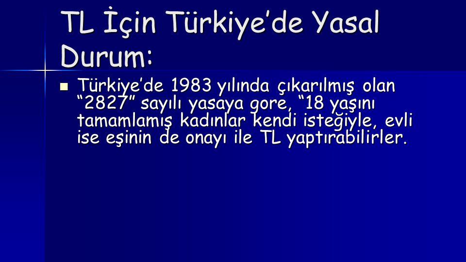 """TL İçin Türkiye'de Yasal Durum:  Türkiye'de 1983 yılında çıkarılmış olan """"2827"""" sayılı yasaya gore, """"18 yaşını tamamlamış kadınlar kendi isteğiyle, e"""