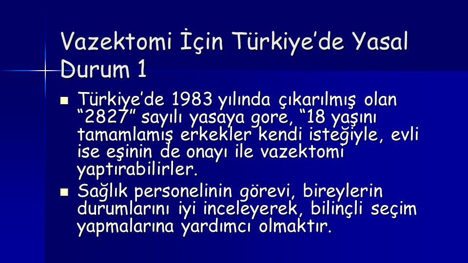 """Vazektomi İçin Türkiye'de Yasal Durum 1  Türkiye'de 1983 yılında çıkarılmış olan """"2827"""" sayılı yasaya gore, """"18 yaşını tamamlamış erkekler kendi iste"""