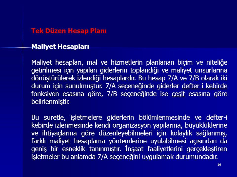 16 Tek Düzen Hesap Planı Maliyet Hesapları Maliyet hesapları, mal ve hizmetlerin planlanan biçim ve niteliğe getirilmesi için yapılan giderlerin topla
