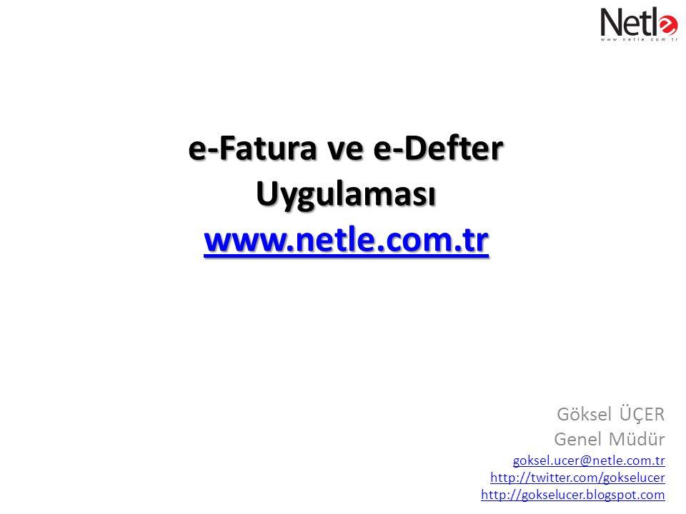 e-Fatura ve e-Defter Uygulaması www.netle.com.tr www.netle.com.tr Göksel ÜÇER Genel Müdür goksel.ucer@netle.com.tr http://twitter.com/gokselucer http://gokselucer.blogspot.com