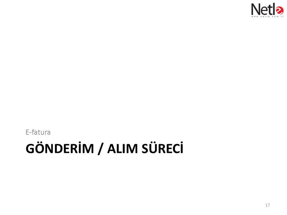 GÖNDERİM / ALIM SÜRECİ E-fatura 17