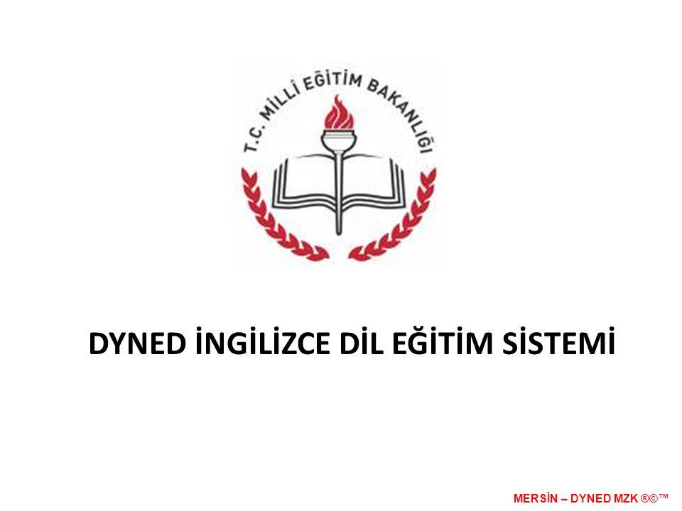 Bu proje; • Temel eğitim 4-12 sınıf kademesinde Türkiye genelinde okullarda okutulmakta olan İngilizce dersi kapsamında öğrencilerin yabancı dili kullanım seviyesini arttırmaya yöneliktir. MERSİN – DYNED MZK ®©™