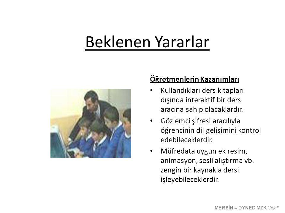Beklenen Yararlar Öğretmenlerin Kazanımları • Kullandıkları ders kitapları dışında interaktif bir ders aracına sahip olacaklardır.