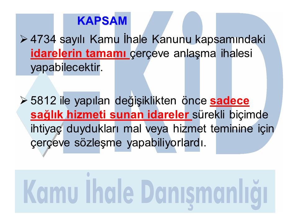 KAPSAM  4734 sayılı Kamu İhale Kanunu kapsamındaki idarelerin tamamı çerçeve anlaşma ihalesi yapabilecektir.  5812 ile yapılan değişiklikten önce sa