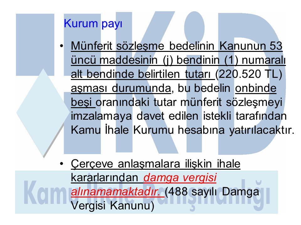 Kurum payı •Münferit sözleşme bedelinin Kanunun 53 üncü maddesinin (j) bendinin (1) numaralı alt bendinde belirtilen tutarı (220.520 TL) aşması durumu