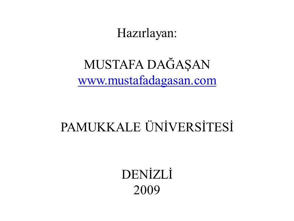 Hazırlayan: MUSTAFA DAĞAŞAN www.mustafadagasan.com PAMUKKALE ÜNİVERSİTESİ DENİZLİ 2009