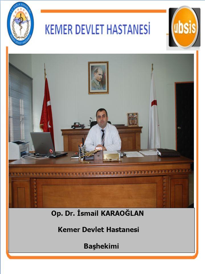 Op. Dr. İsmail KARAOĞLAN Kemer Devlet Hastanesi Başhekimi