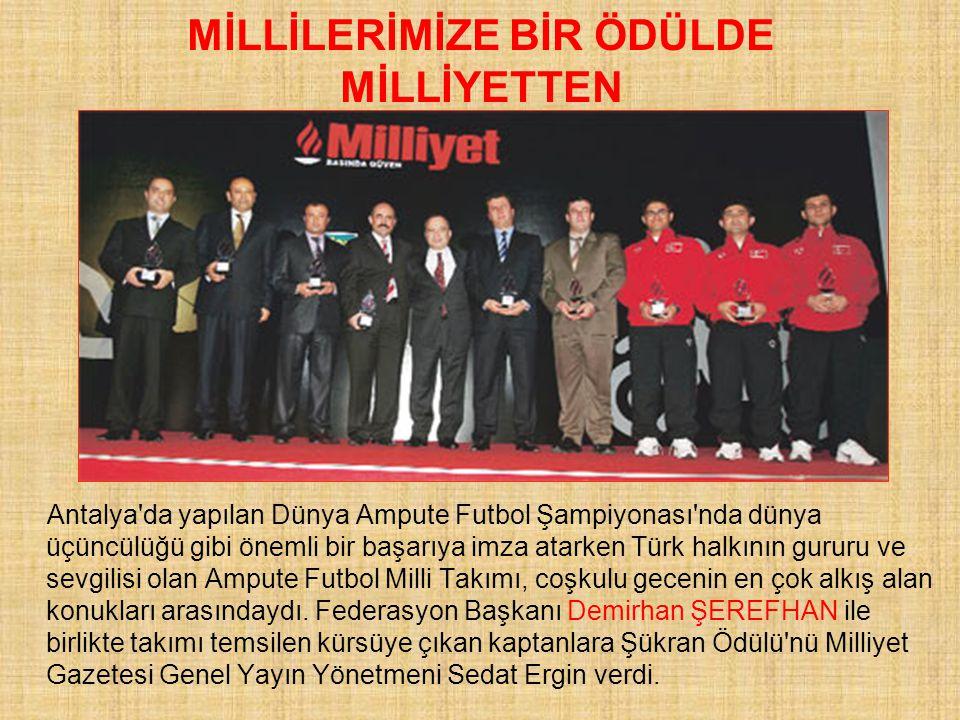 MİLLİLERİMİZE BİR ÖDÜLDE MİLLİYETTEN Antalya'da yapılan Dünya Ampute Futbol Şampiyonası'nda dünya üçüncülüğü gibi önemli bir başarıya imza atarken Tür