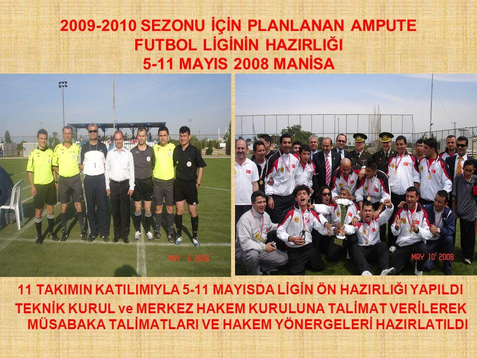 2009-2010 SEZONU İÇİN PLANLANAN AMPUTE FUTBOL LİGİNİN HAZIRLIĞI 5-11 MAYIS 2008 MANİSA 11 TAKIMIN KATILIMIYLA 5-11 MAYISDA LİGİN ÖN HAZIRLIĞI YAPILDI