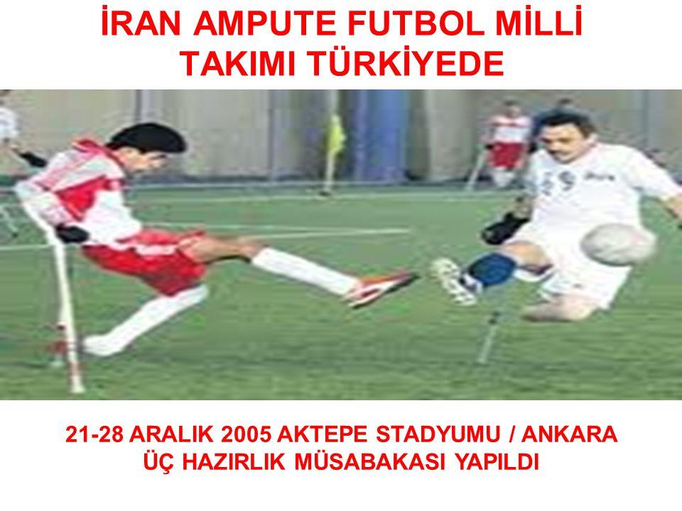 İRAN AMPUTE FUTBOL MİLLİ TAKIMI TÜRKİYEDE 21-28 ARALIK 2005 AKTEPE STADYUMU / ANKARA ÜÇ HAZIRLIK MÜSABAKASI YAPILDI